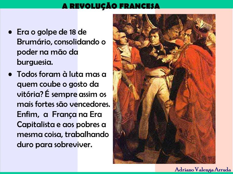 A REVOLUÇÃO FRANCESA Adriano Valenga Arruda Era o golpe de 18 de Brumário, consolidando o poder na mão da burguesia. Todos foram à luta mas a quem cou