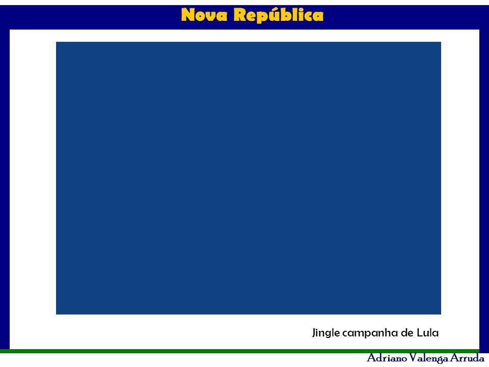 Nova República Adriano Valenga Arruda Jingle campanha de Lula