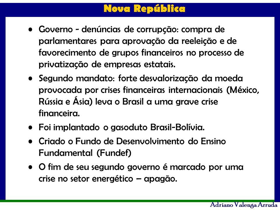 Nova República Adriano Valenga Arruda Governo - denúncias de corrupção: compra de parlamentares para aprovação da reeleição e de favorecimento de grup