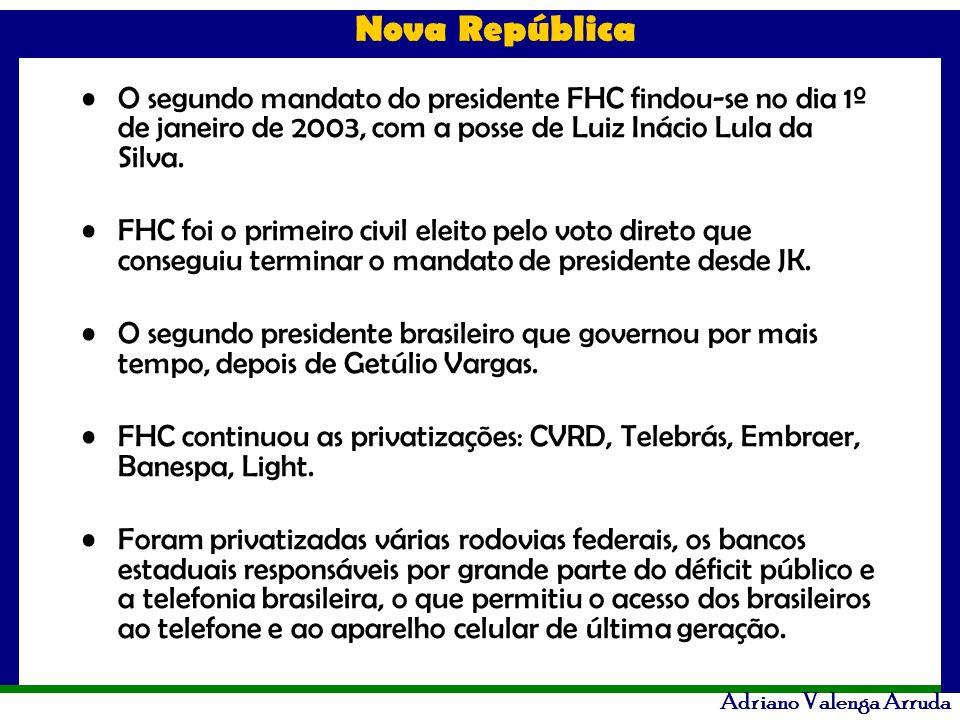 Nova República Adriano Valenga Arruda O segundo mandato do presidente FHC findou-se no dia 1º de janeiro de 2003, com a posse de Luiz Inácio Lula da S