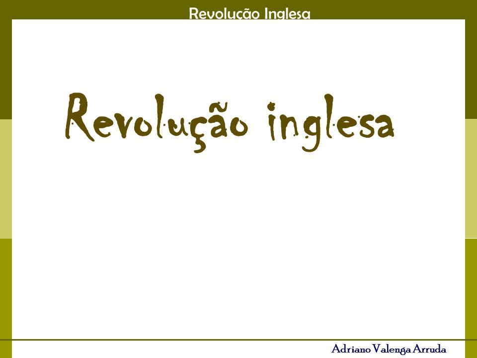 Revolução Inglesa Adriano Valenga Arruda Revolução inglesa