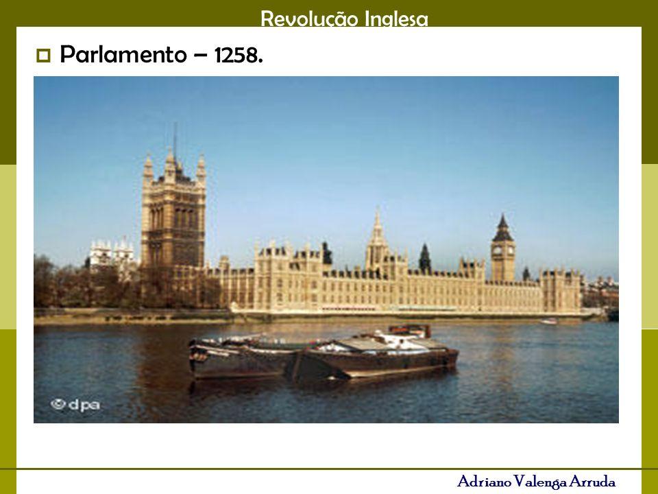 Revolução Inglesa Adriano Valenga Arruda Parlamento – 1258.