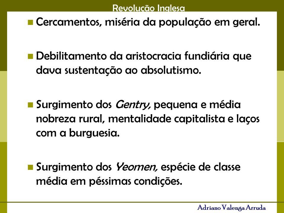 Revolução Inglesa Adriano Valenga Arruda Cercamentos, miséria da população em geral.