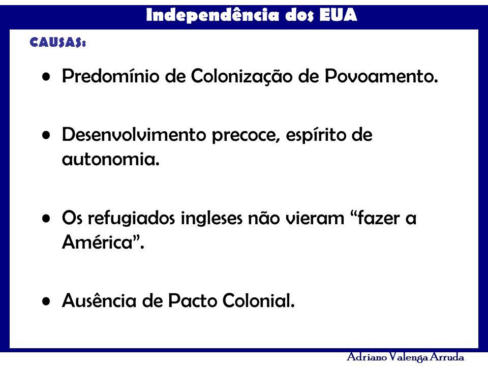 Adriano Valenga Arruda CAUSAS: Predomínio de Colonização de Povoamento. Desenvolvimento precoce, espírito de autonomia. Os refugiados ingleses não vie