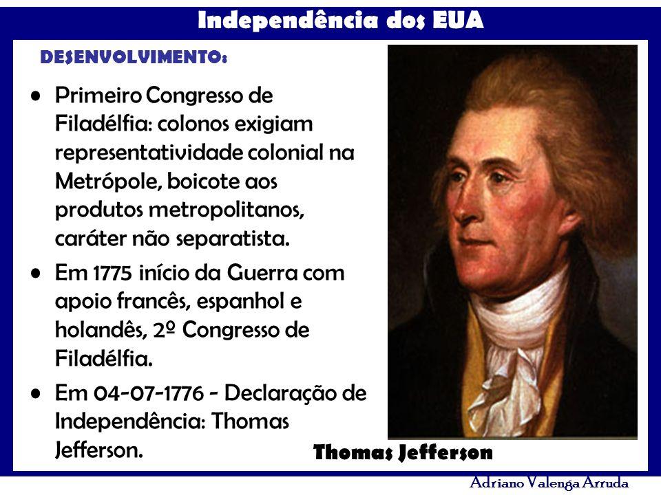 Independência dos EUA Adriano Valenga Arruda DESENVOLVIMENTO: Primeiro Congresso de Filadélfia: colonos exigiam representatividade colonial na Metrópo