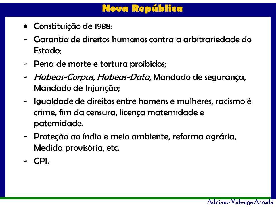 Nova República Adriano Valenga Arruda Constituição de 1988: -Garantia de direitos humanos contra a arbitrariedade do Estado; -Pena de morte e tortura