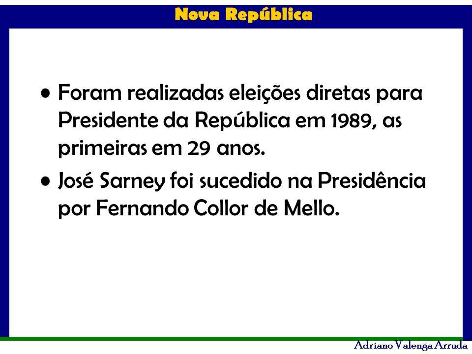 Nova República Adriano Valenga Arruda Foram realizadas eleições diretas para Presidente da República em 1989, as primeiras em 29 anos. José Sarney foi
