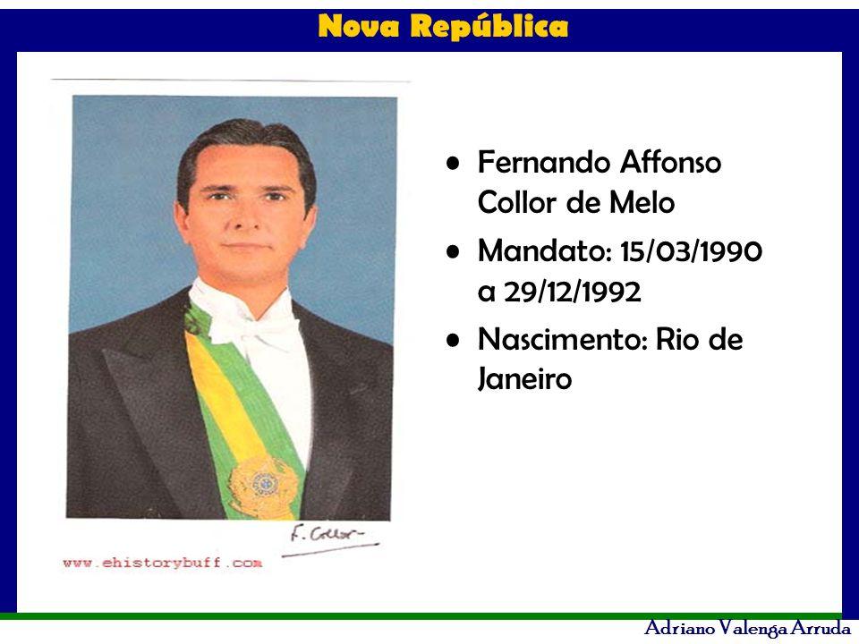 Nova República Adriano Valenga Arruda Fernando Affonso Collor de Melo Mandato: 15/03/1990 a 29/12/1992 Nascimento: Rio de Janeiro