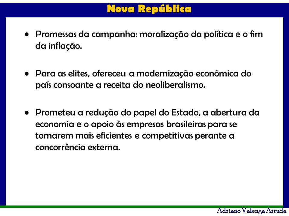 Nova República Adriano Valenga Arruda Promessas da campanha: moralização da política e o fim da inflação. Para as elites, ofereceu a modernização econ