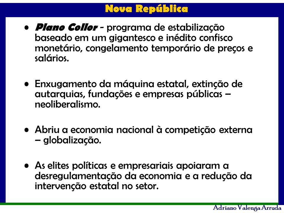 Nova República Adriano Valenga Arruda Plano Collor - programa de estabilização baseado em um gigantesco e inédito confisco monetário, congelamento tem