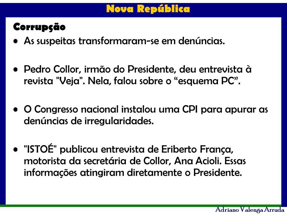 Nova República Adriano Valenga Arruda Corrupção As suspeitas transformaram-se em denúncias. Pedro Collor, irmão do Presidente, deu entrevista à revist