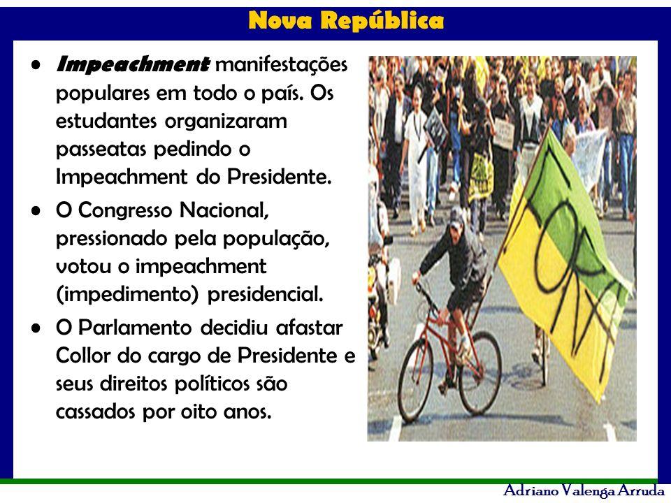 Nova República Adriano Valenga Arruda Impeachment manifestações populares em todo o país. Os estudantes organizaram passeatas pedindo o Impeachment do