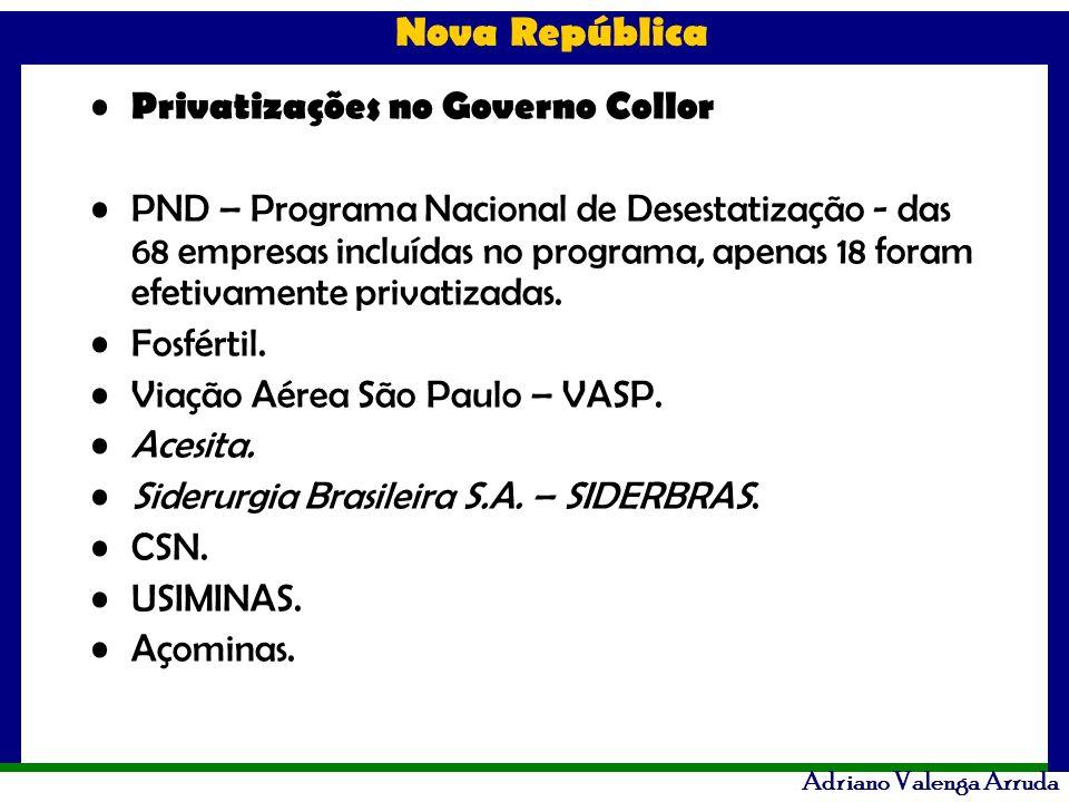 Nova República Adriano Valenga Arruda Privatizações no Governo Collor PND – Programa Nacional de Desestatização - das 68 empresas incluídas no program