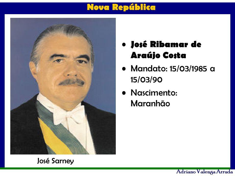 Nova República Adriano Valenga Arruda José Ribamar de Araújo Costa Mandato: 15/03/1985 a 15/03/90 Nascimento: Maranhão José Sarney