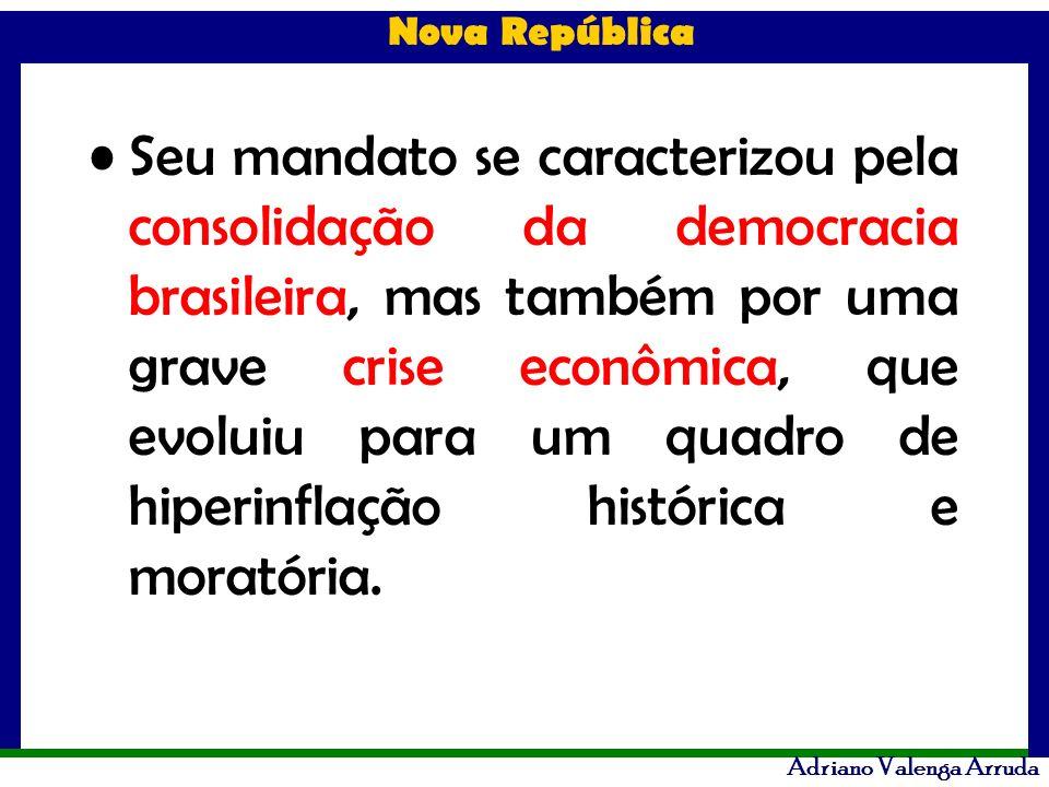 Nova República Adriano Valenga Arruda Acusações de corrupção endêmica em todas as esferas do governo - sendo o próprio Presidente José Sarney denunciado.