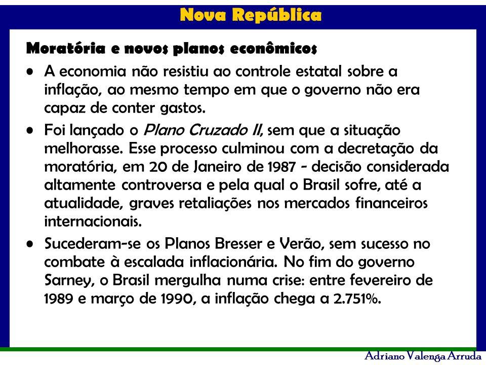 Nova República Adriano Valenga Arruda Moratória e novos planos econômicos A economia não resistiu ao controle estatal sobre a inflação, ao mesmo tempo