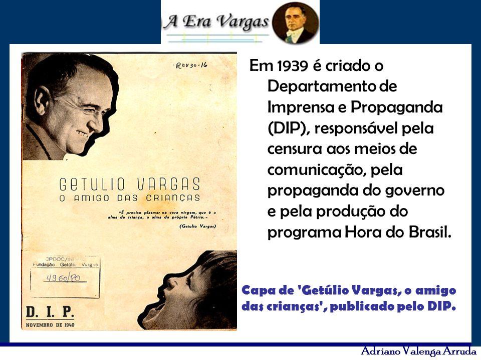 Adriano Valenga Arruda Em 1939 é criado o Departamento de Imprensa e Propaganda (DIP), responsável pela censura aos meios de comunicação, pela propaga