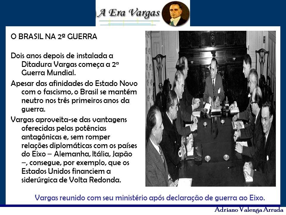 Adriano Valenga Arruda O BRASIL NA 2ª GUERRA Dois anos depois de instalada a Ditadura Vargas começa a 2 a Guerra Mundial. Apesar das afinidades do Est