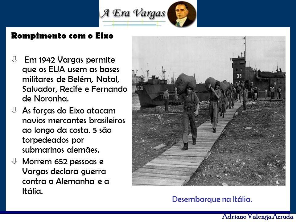 Adriano Valenga Arruda Rompimento com o Eixo ò Em 1942 Vargas permite que os EUA usem as bases militares de Belém, Natal, Salvador, Recife e Fernando