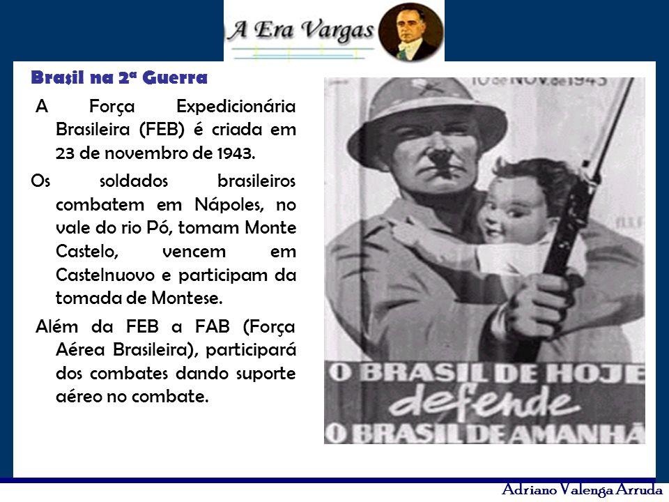 Adriano Valenga Arruda Brasil na 2 a Guerra A Força Expedicionária Brasileira (FEB) é criada em 23 de novembro de 1943. Os soldados brasileiros combat