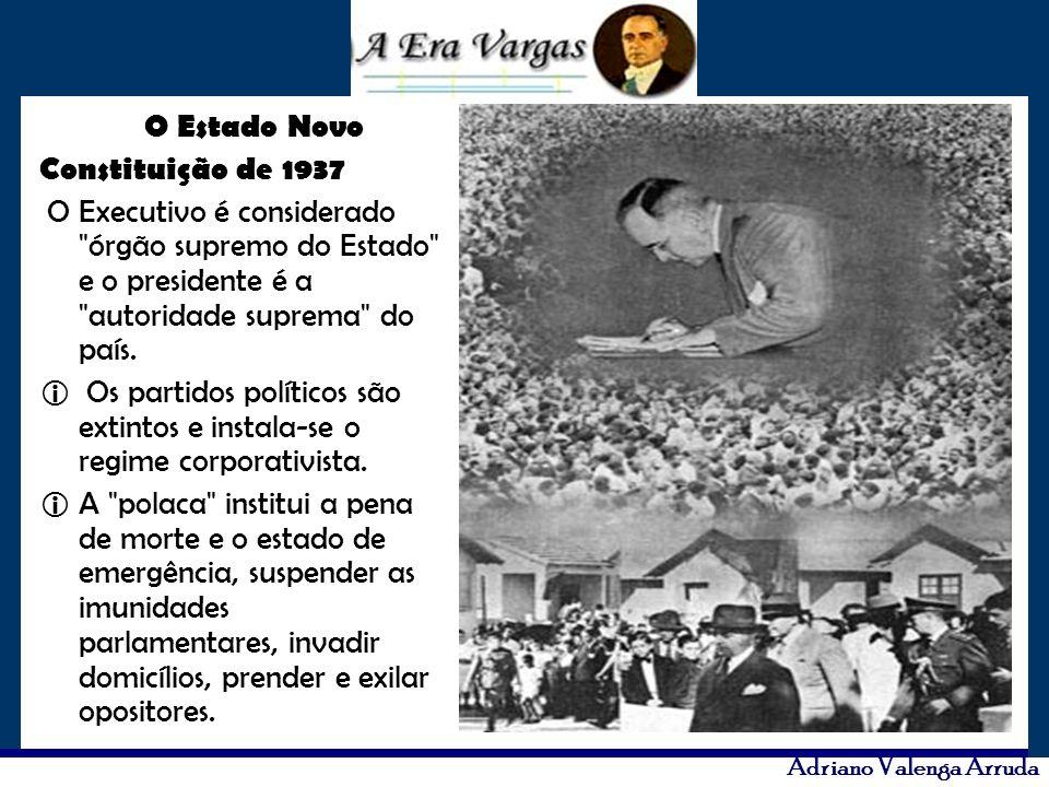 Adriano Valenga Arruda O Estado Novo Constituição de 1937 O Executivo é considerado