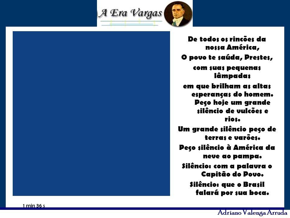 Adriano Valenga Arruda De todos os rincões da nossa América, O povo te saúda, Prestes, com suas pequenas lâmpadas em que brilham as altas esperanças d