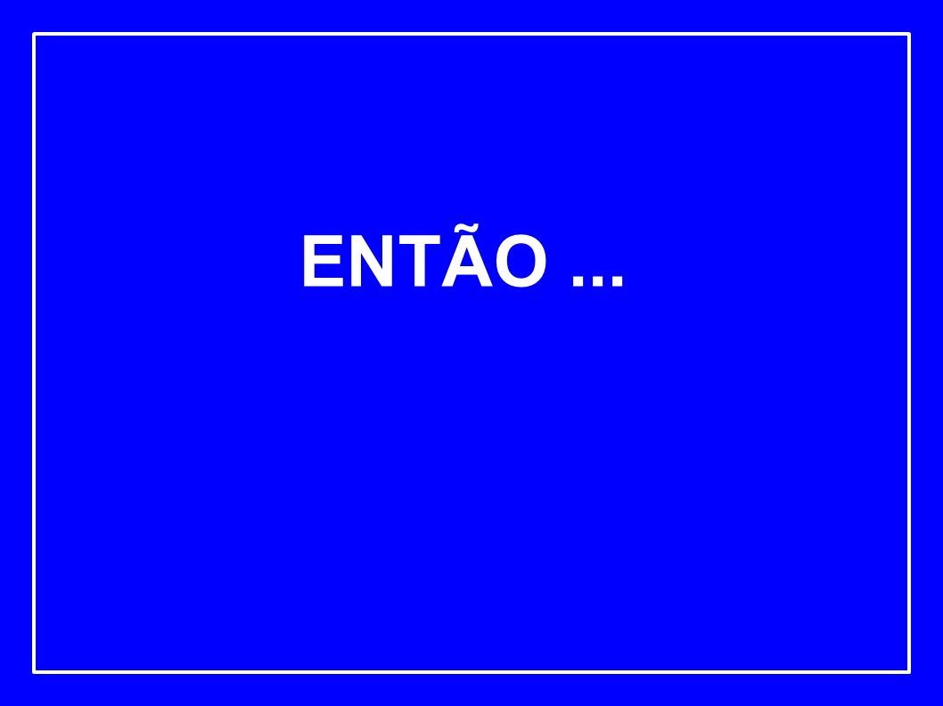 ENTÃO...