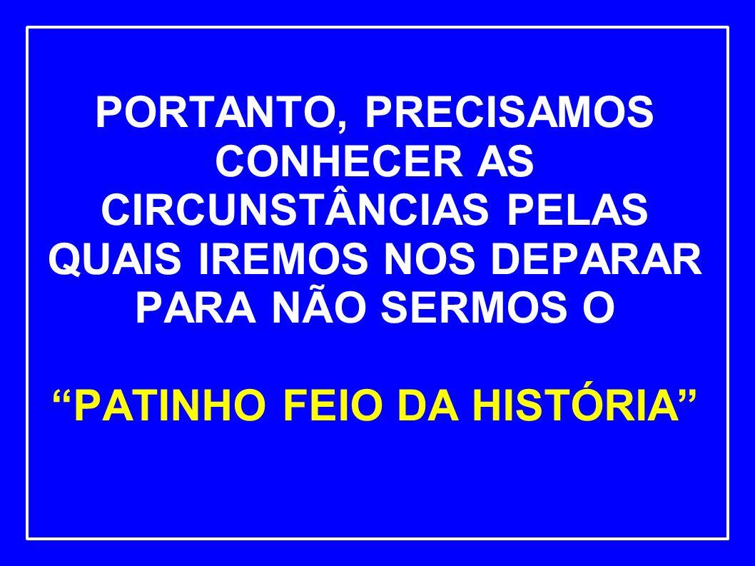 PORTANTO, PRECISAMOS CONHECER AS CIRCUNSTÂNCIAS PELAS QUAIS IREMOS NOS DEPARAR PARA NÃO SERMOS O PATINHO FEIO DA HISTÓRIA