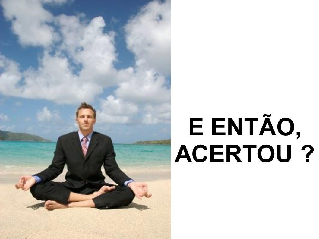 E ENTÃO, ACERTOU ?