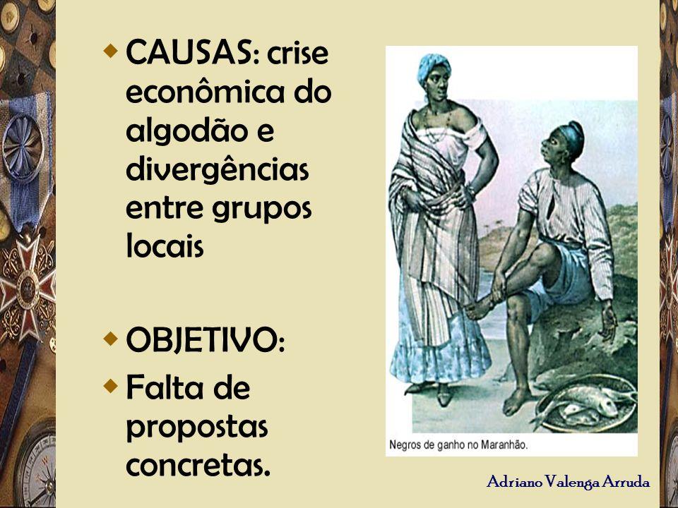 Adriano Valenga Arruda CAUSAS: crise econômica do algodão e divergências entre grupos locais OBJETIVO: Falta de propostas concretas.