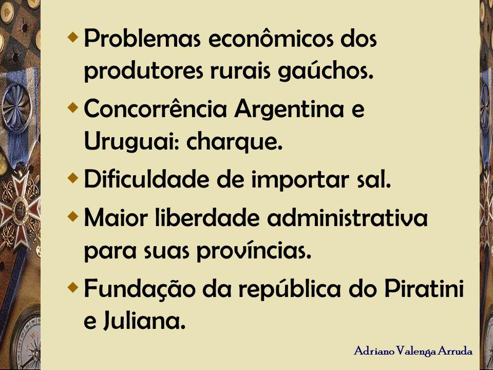 Adriano Valenga Arruda Problemas econômicos dos produtores rurais gaúchos. Concorrência Argentina e Uruguai: charque. Dificuldade de importar sal. Mai