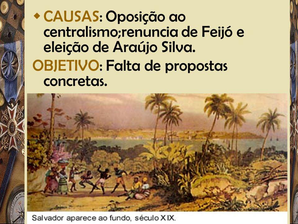 Adriano Valenga Arruda CAUSAS: Oposição ao centralismo;renuncia de Feijó e eleição de Araújo Silva. OBJETIVO: Falta de propostas concretas.