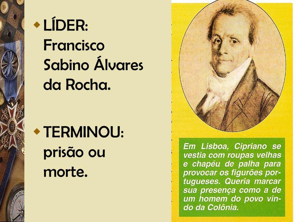 Adriano Valenga Arruda LÍDER: Francisco Sabino Álvares da Rocha. TERMINOU: prisão ou morte.