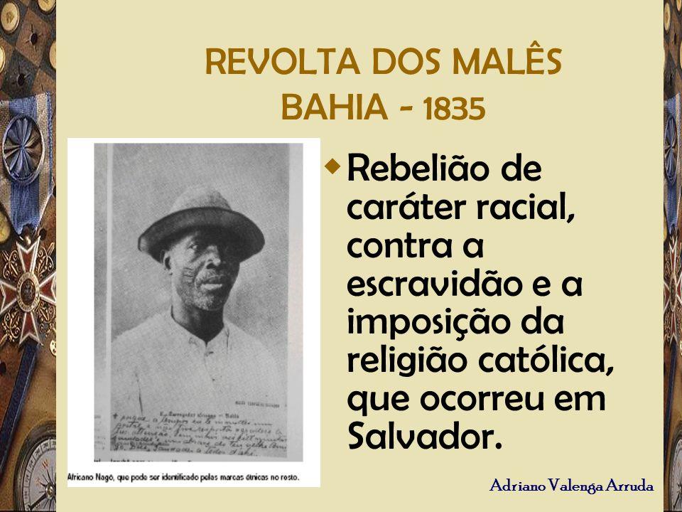 Adriano Valenga Arruda REVOLTA DOS MALÊS BAHIA - 1835 Rebelião de caráter racial, contra a escravidão e a imposição da religião católica, que ocorreu