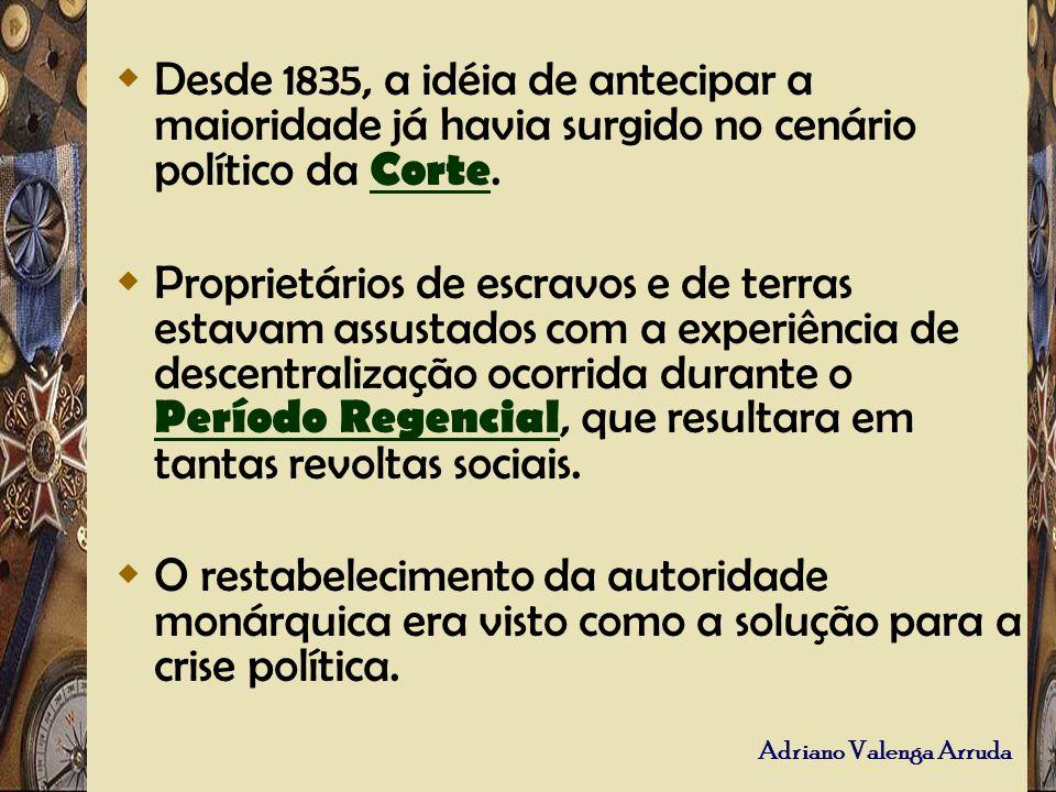 Adriano Valenga Arruda Desde 1835, a idéia de antecipar a maioridade já havia surgido no cenário político da Corte. Corte Proprietários de escravos e