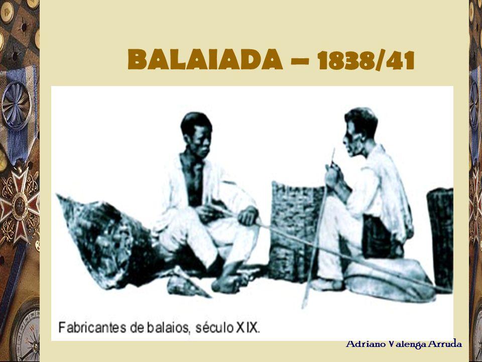 Adriano Valenga Arruda BALAIADA – 1838/41