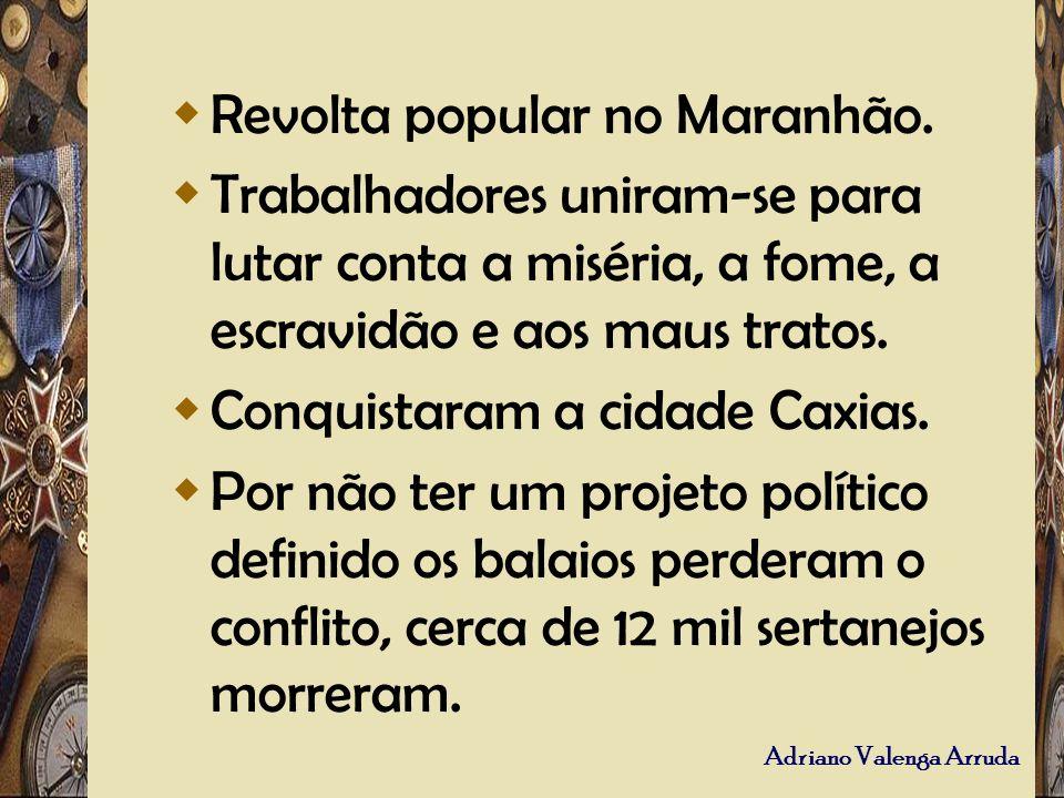 Adriano Valenga Arruda Revolta popular no Maranhão. Trabalhadores uniram-se para lutar conta a miséria, a fome, a escravidão e aos maus tratos. Conqui