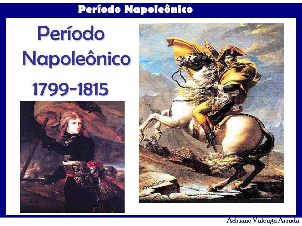 Adriano Valenga Arruda CONSULADO - 1799-1804: Napoleão consolidou as conquistas burguesas e abriu o caminho para o desenvolvimento capitalista francês encerrando o ciclo revolucionário.