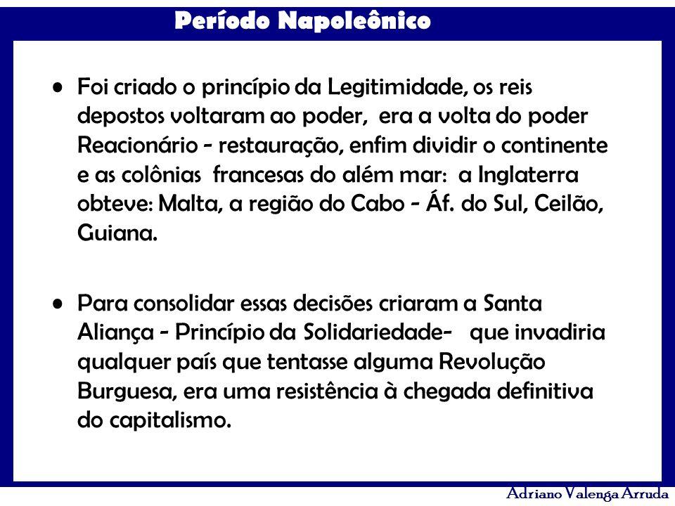 Período Napoleônico Adriano Valenga Arruda Foi criado o princípio da Legitimidade, os reis depostos voltaram ao poder, era a volta do poder Reacionári