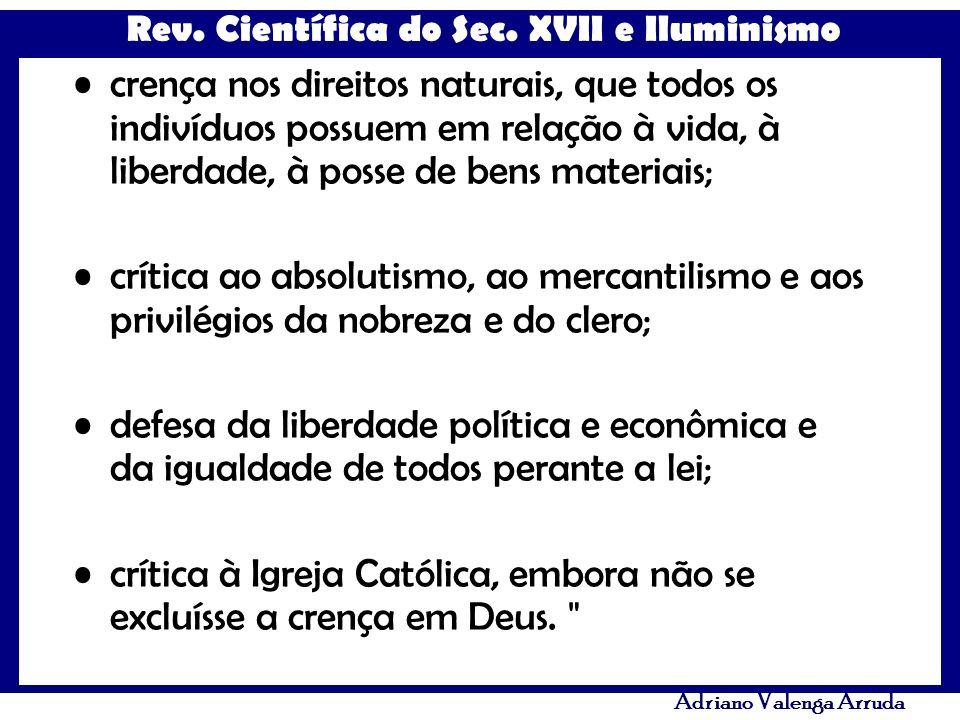 Rev. Científica do Sec. XVII e Iluminismo Adriano Valenga Arruda crença nos direitos naturais, que todos os indivíduos possuem em relação à vida, à li