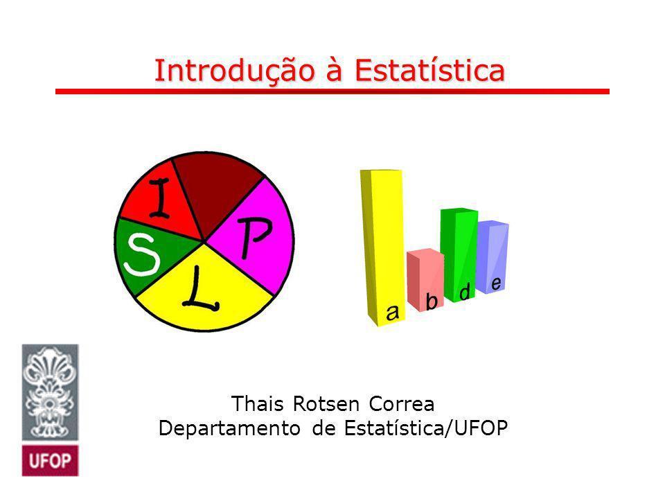 Thais Rotsen Correa Departamento de Matemática/UFOP Introdução à Estatística Thais Rotsen Correa Departamento de Estatística/UFOP