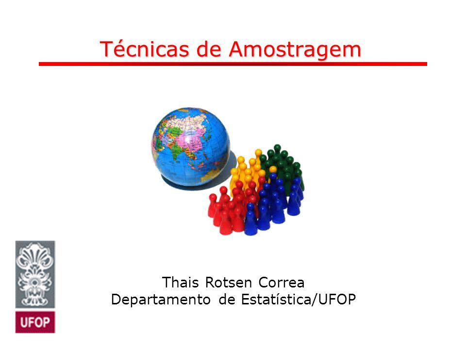 Thais Rotsen Correa Departamento de Matemática/UFOP Técnicas de Amostragem Thais Rotsen Correa Departamento de Estatística/UFOP