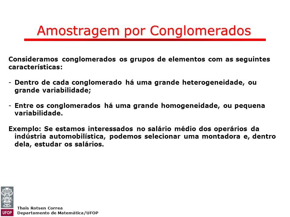 Thais Rotsen Correa Departamento de Matemática/UFOP Amostragem por Conglomerados Consideramos conglomerados os grupos de elementos com as seguintes ca