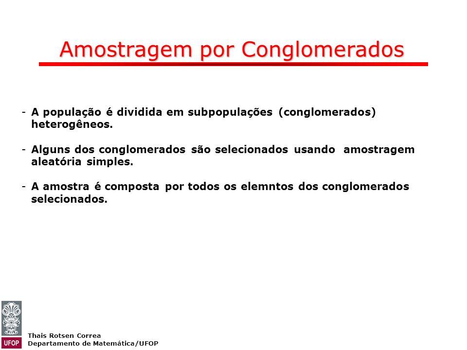 Thais Rotsen Correa Departamento de Matemática/UFOP Amostragem por Conglomerados -A população é dividida em subpopulações (conglomerados) heterogêneos