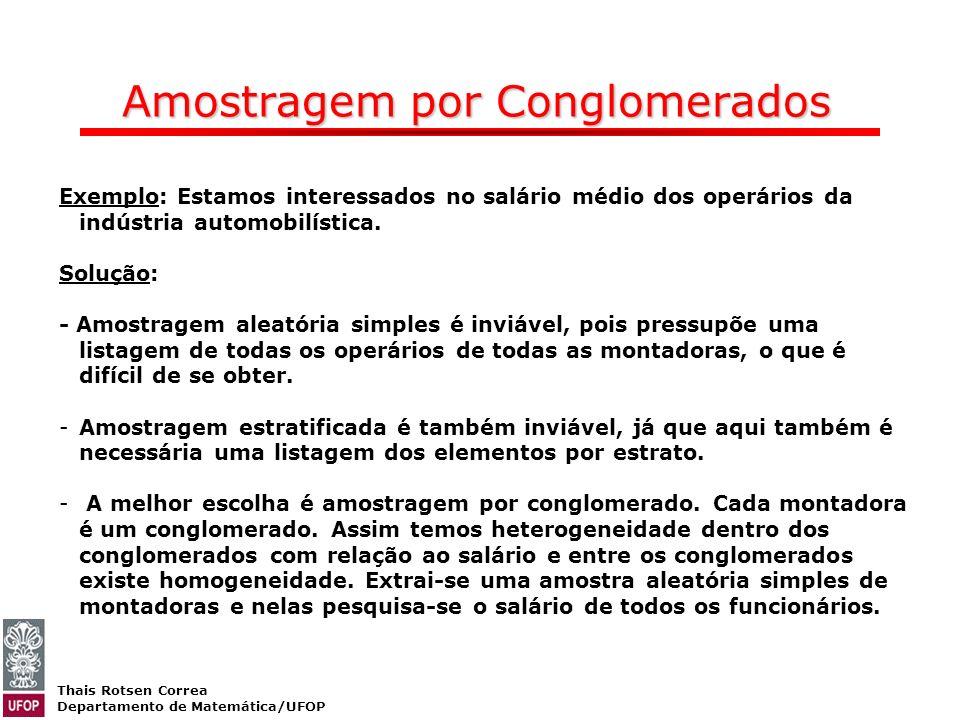 Thais Rotsen Correa Departamento de Matemática/UFOP Amostragem por Conglomerados Exemplo: Estamos interessados no salário médio dos operários da indús