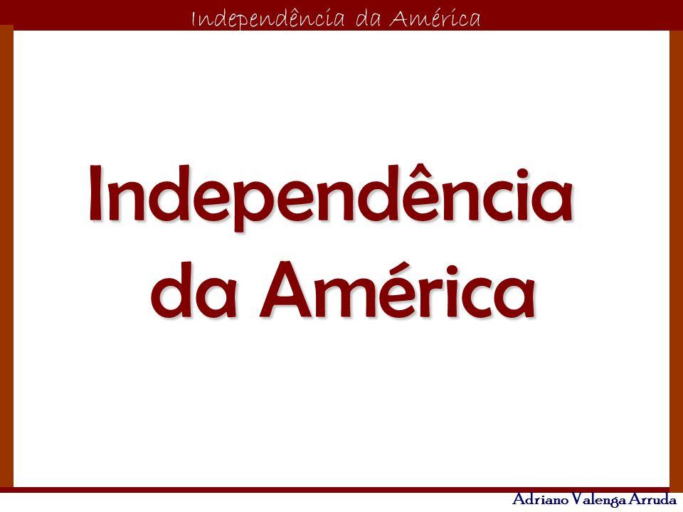 O maior conflito da história Independência da América Adriano Valenga Arruda Independência da América