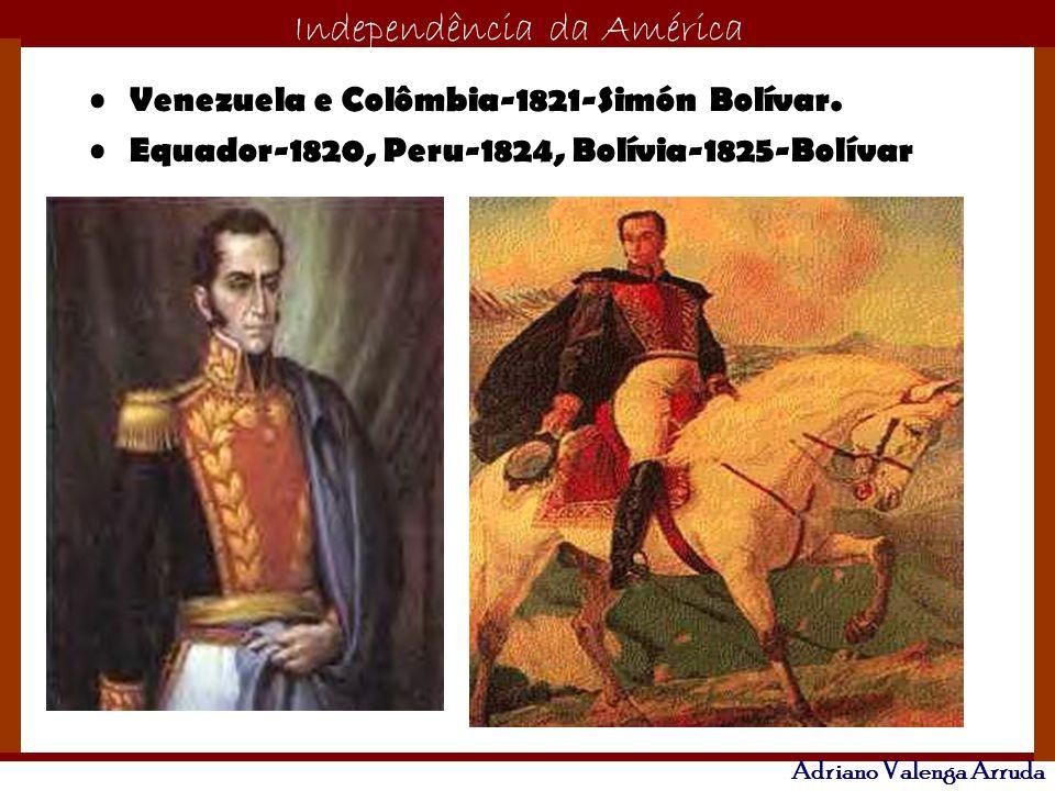 O maior conflito da história Independência da América Adriano Valenga Arruda Venezuela e Colômbia-1821-Simón Bolívar. Equador-1820, Peru-1824, Bolívia