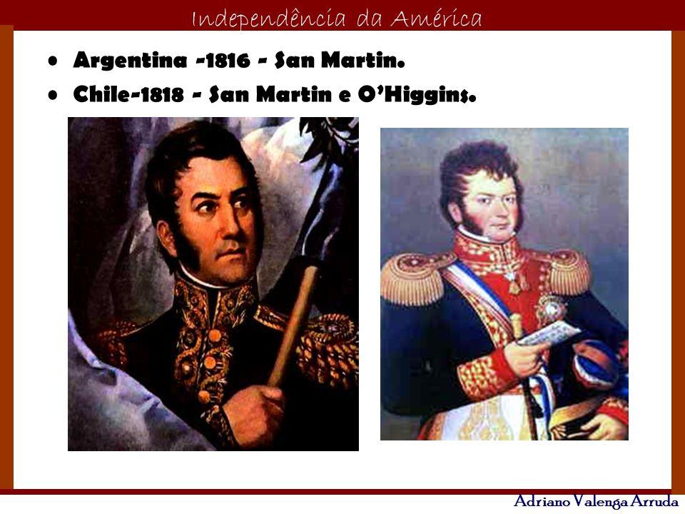 O maior conflito da história Independência da América Adriano Valenga Arruda Argentina -1816 - San Martin. Chile-1818 - San Martin e OHiggins.