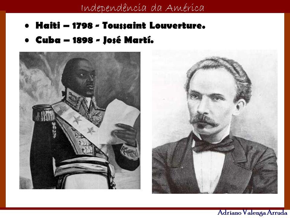 O maior conflito da história Independência da América Adriano Valenga Arruda Haiti – 1798 - Toussaint Louverture. Cuba – 1898 - José Martí.