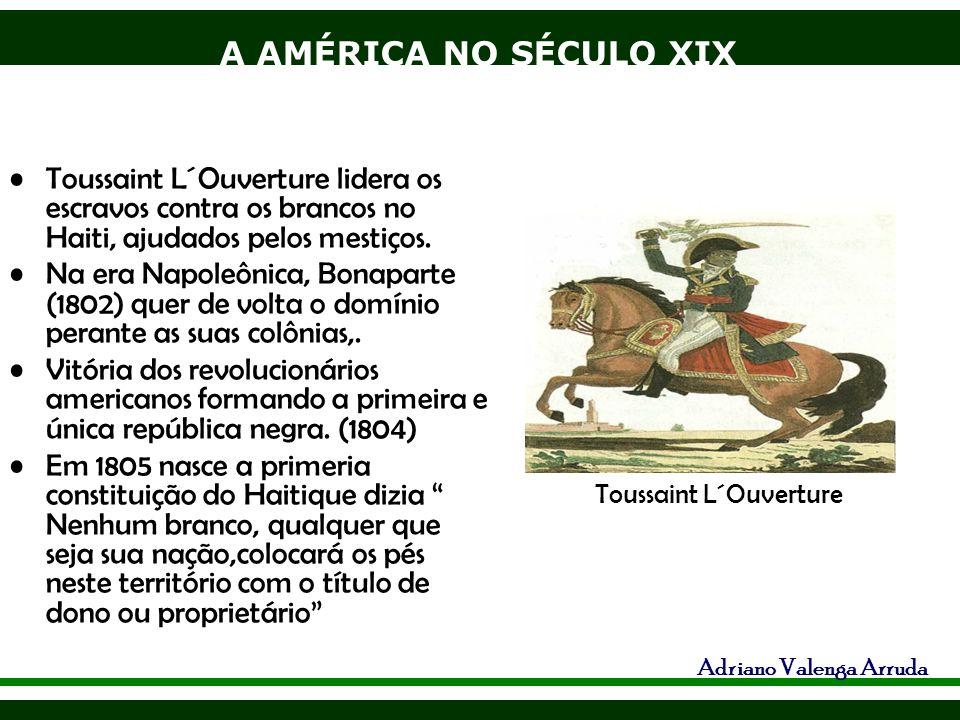 A AMÉRICA NO SÉCULO XIX Adriano Valenga Arruda Toussaint L´Ouverture lidera os escravos contra os brancos no Haiti, ajudados pelos mestiços. Na era Na